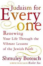 Judaism for everyone : renewing your life through the vibrant lessons of Jewish faith