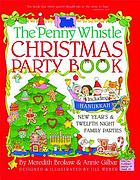 The Penny Whistle Christmas party book : including Hanukkah, New Year's & Twelfth Night family parties