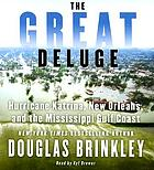 The great deluge : [Hurricane Katrina, New Orleans, and the Mississippi Gulf Coast]