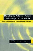 Developing potential across a full range of leadership : cases on transactional and transformational leadership