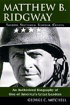 Matthew B. Ridgway : soldier, statesman, scholar, citizen