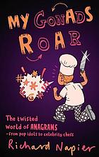 My gonads roar : what anagrams reveal about everyoneMy gonads roar : the twisted world of anagrams - from pop idols to celebrity chefs