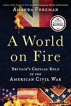 A world on fire : Britain's crucial role in the American Civil War