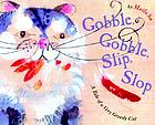 Gobble, gobble, slip, slop : a tale of a very greedy cat