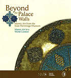 Beyond the palace walls : Islamic art from the State Hermitage Museum : Islamic art in a world context