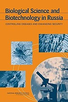 Biological science and biotechnology in Russia : controlling diseases and enhancing security