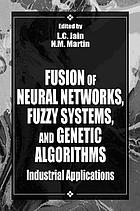 Fusion of neural networks, fuzzy sets, and genetic algorithms : industrial applications