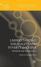 Understanding inequality and poverty in China : methods and applications