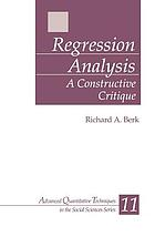 Regression analysis : a constructive critique Regression analysis : a constructive critique
