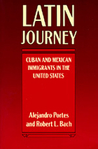 Latin journey : Cuban and Mexican immigrants in the United States