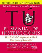 Tú : el manual de instrucciones : una guía al cuerpo que te hará más joven y saludable