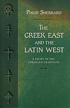 The Greek east and the Latin West; a study in the Christian tradition