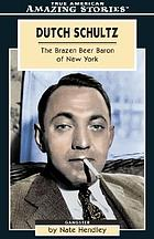 Dutch Schultz : the brazen beer baron of New York