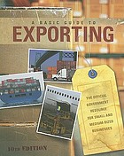 A basic guide to exporting : the official government resource for small and medium-sized businesses