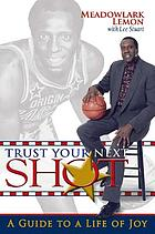 Trust your next shot : a guide to a life of joy