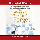 The woman who can't forget the extraordinary story of living with the most remarkable memory known to science : a memoir
