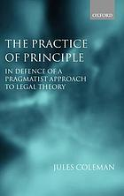 The practice of principle : in defence of a pragmatist approach to legal theory