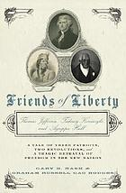 Friends of liberty : Thomas Jefferson, Tadeusz Kościuszko, and Agrippa Hull : a tale of three patriots, two revolutions, and a tragic betrayal of freedom in the new nationFriends of Liberty Thomas Jefferson, Tadeusz Kosciuszko, and Agrippa Hull