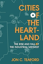 Cities of the heartland : the rise and fall of the industrial Midwest