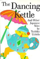 The dancing kettle, and other Japanese folk tales