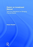 Return on investment manual : tools and applications for managing financial results