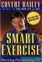 Smart exercise : burning fat, getting fit