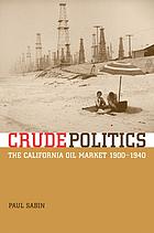 Crude politics the California oil market, 1900-1940