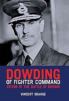 Dowding of Fighter Command : victor of the Battle of Britain