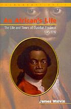 An African's life : the life and times of Olaudah Equiano, 1745-1797