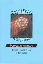 Le Mystère des cathédrales: esoteric interpretation of the hermetic symbols of the Great WorkMaster alchemist