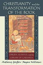 Christianity and the transformation od the book : Origen, Eusebius and the Library of Caesarea