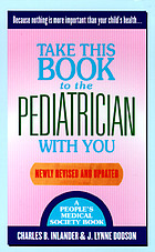Take this book to the pediatrician with you : the guide to your child's health