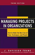 Managing Projects in Organizations : How to Make the Best Use of Time, Techniques, and People Ed. 3