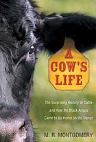 A cow's life : the surprising history of cattle and how the Black Angus came to be home on the range