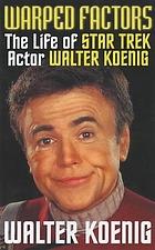 Warped factors : the life of Star Trek actor Walter Koenig