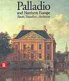 Palladio and Northern Europe : books, travellers, architects