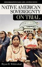 Native American sovereignty on trial : a handbook with cases, laws, and documents
