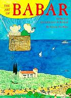 The art of Babar : the work of Jean and Laurent de Brunhoff