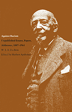 Against racism : unpubl. essays, papers, addresses ; 1887-1961