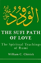 The Sufi path of love : the spiritual teachings of Rumi