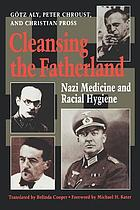 Cleansing the fatherland : Nazi medicine and racial hygiene