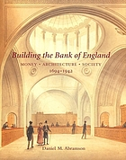 Building the Bank of England : money, architecture, society, 1694-1942