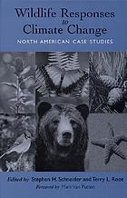 Wildlife responses to climate change : North American case studies