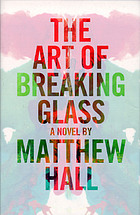 The art of breaking glass : a thriller