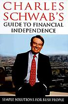 Charles Schwab's guide to financial independence : simple solutions for busy people