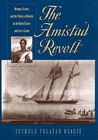 The Amistad revolt : memory, slavery, and the politics of identity in the United States and Sierra Leone