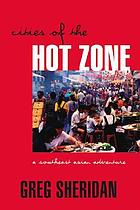 Cities of the hot zone : a Southeast Asian adventure