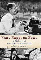 What happens next : a history of Hollywood screenwriting