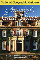 National Geographic guide to America's great houses : more than 150 outstanding mansions open to the public