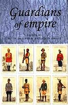 Guardians of empire : the armed forces of the colonial powers c. 1700-1964